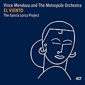 El Viento - The Garcia Lorca Project by Vince Mendoza