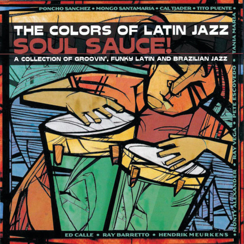 Play & Download The Colors Of Latin Jazz: Soul Sauce! by Various Artists | Napster
