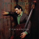Play & Download Communion by John Patitucci | Napster