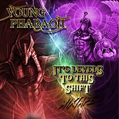 It's Levels to This Shift by Young Pharaoh