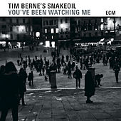 You've Been Watching Me by Tim Berne's Snakeoil