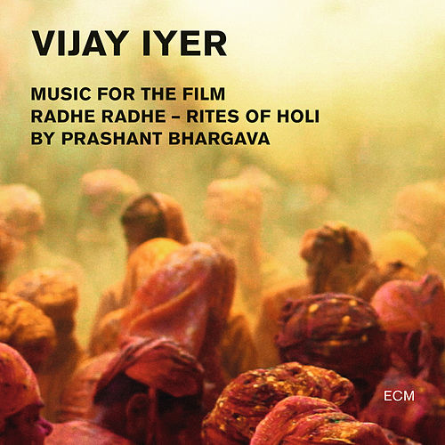 Radhe Radhe - Rites Of Holi (Music For The Film By Prashant Bhargava) (Live) by Vijay Iyer