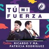 Tú Mi Fuerza de Pastores Ricardo Y Ma. Patricia Rodríguez
