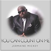 You Can Count on Me by Jermaine Mickey