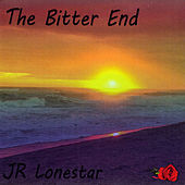 The Bitter End by JR Lonestar