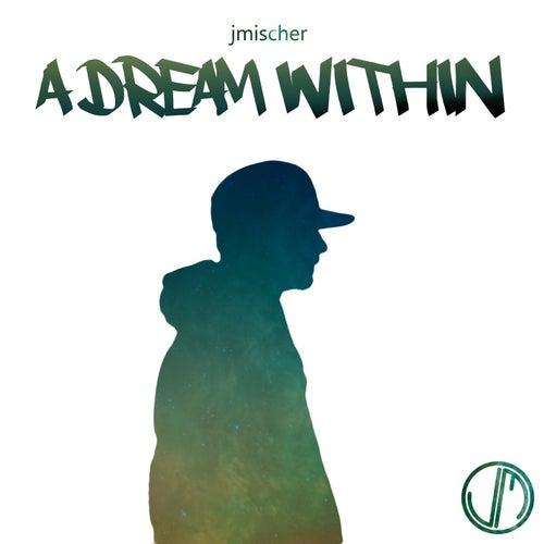 A Dream Within by JMischer