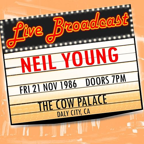 Live Broadcast  21st November 1986  The Cow Palace von Neil Young