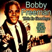 This Is Goodbye de Bobby Freeman