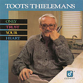 Play & Download Only Trust Your Heart by Toots Thielemans | Napster