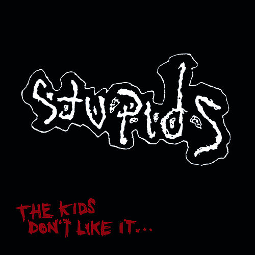 The Kids Don't Like It by The Stupids