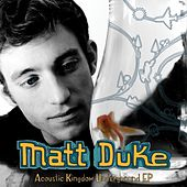 Play & Download Acoustic Kingdom Underground EP by Matt Duke | Napster