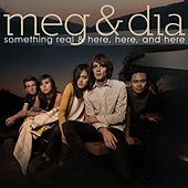 Play & Download Something Real & Here, Here and Here by Meg & Dia | Napster