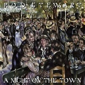Play & Download A Night On The Town [Deluxe Edition] by Rod Stewart | Napster