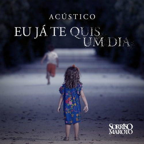 Eu Já Te Quis um Dia (Acústico) by Sorriso Maroto