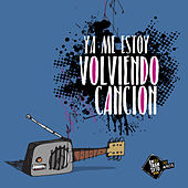Ya Me Estoy Volviendo Canción by Various Artists