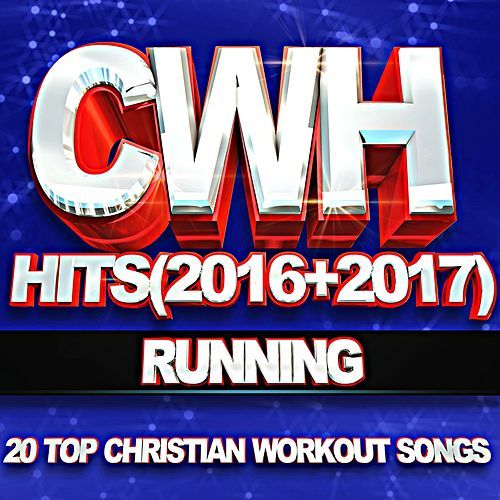 Cwh – Running Hits (2016 + 2017) 20 Top Christian Workout Songs by Christian Workout Hits Group