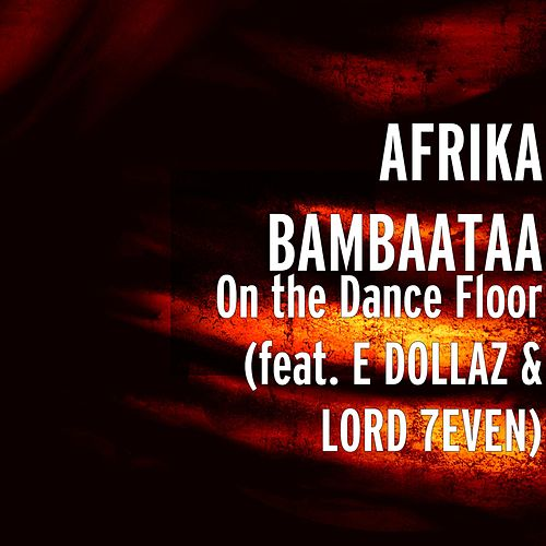 On the Dance Floor (feat. E DOLLAZ & LORD 7EVEN) by Afrika Bambaataa