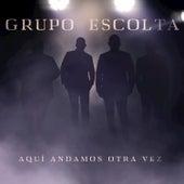 Aqui Andamos Otra Vez by Grupo Escolta