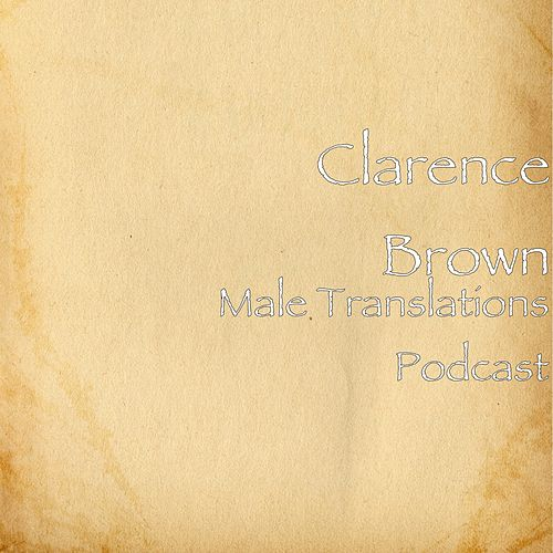 Male Translations Podcast by Clarence 'Gatemouth' Brown