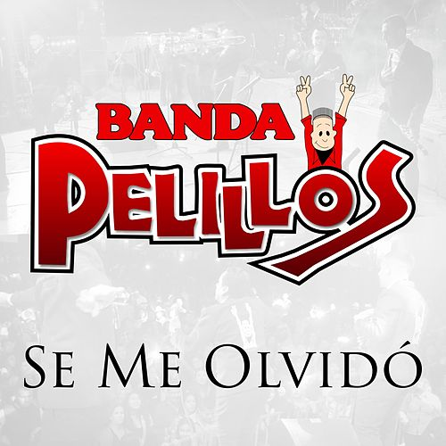 Se Me Olvidó by Banda Pelillos
