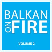 Balkan on Fire, Vol. 2 by Various Artists