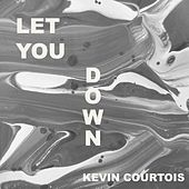 Let You Down by Kevin Courtois