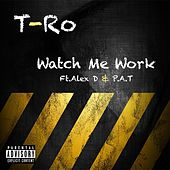 Watch Me Work (feat. Alex D. & P.A.T) by TRO