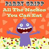 All the Nachos You Can Eat by Parry Gripp