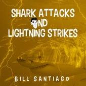 Shark Attacks and Lightning Strikes (Live) by Bill Santiago