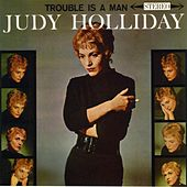 Trouble Is A Man by Judy Holliday