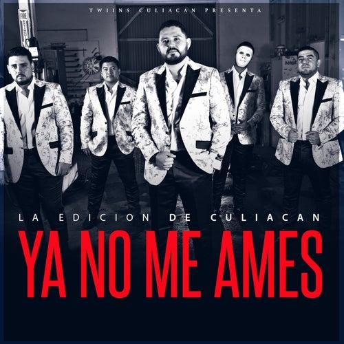 Ya No Me Ames by La Edicion De Culiacan