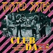 Club Daze Volume 1: The Studio Sessions by Twisted Sister