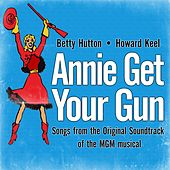 Annie Get Your Gun (Songs from the Original Soundtrack of the MGM musical) by Howard Keel