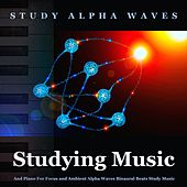 Studying Music and Piano for Focus and Ambient Alpha Waves Binaural Beats Study Music by Study Alpha Waves