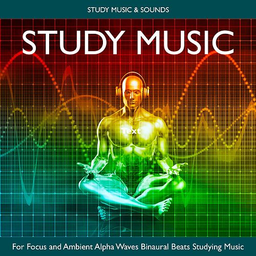 Study Music for Focus and Ambient Alpha Waves Binaural Beats Studying Music by Study Music