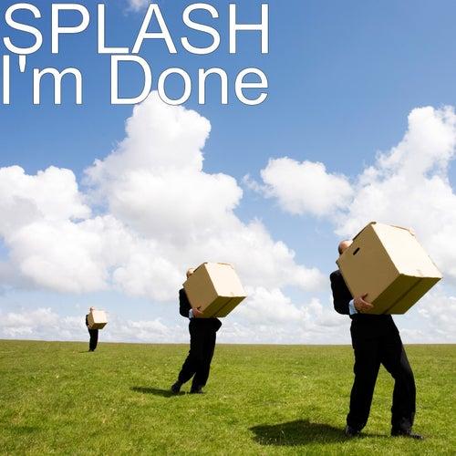I'm Done by Splash