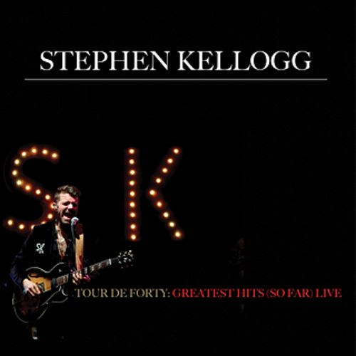 Tour De Forty: Greatest Hits so Far (Live) by Stephen Kellogg