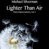 Lighter Than Air: Piano Improvisations, Vol. 1 by Michael Silverman