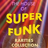 The House of Super Funk: Rarities Collection by Various Artists