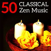 50 Classical Zen Music by Various Artists