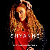 Existing Dangerously by ShyAnne