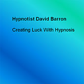 Creating Luck With Hypnosis by Hypnotist David Barron