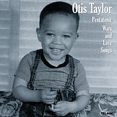 Play & Download Pentatonic Wars and Love Songs by Otis Taylor | Napster