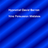 Nine Persuasion Mistakes by Hypnotist David Barron