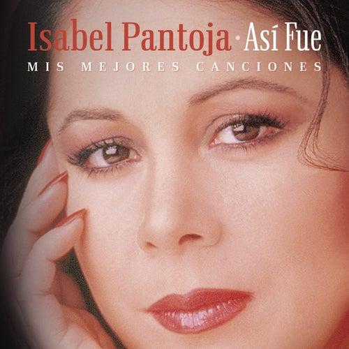 Así Fue - Mis Mejores Canciones by Isabel Pantoja