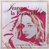 Play & Download Jeanne La Romantique - Conte Musical de Saint-Preux by Various Artists | Napster