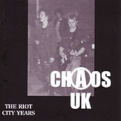 Play & Download The Riot City Years by Chaos UK | Napster