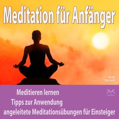 Meditation für Anfänger: Meditieren lernen, Tipps zur Anwendung, angeleitete Meditationsübungen für by Torsten Abrolat