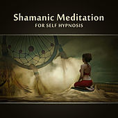 Shamanic Meditation for Self Hypnosis (Visualization, Deep Trance, Healing Dreams with Native American Sounds) by Various Artists
