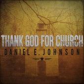 Thank God for Church by Daniel E. Johnson